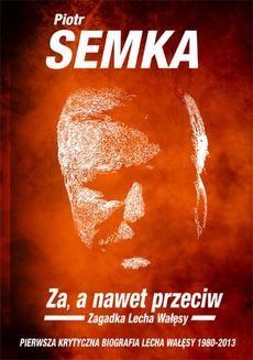 Chomikuj, ebook online ZA, A NAWET PRZECIW. Zagadka Lecha Wałęsy. Piotr Semka