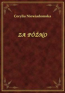 Chomikuj, ebook online Za Późno. Cecylia Niewiadomska