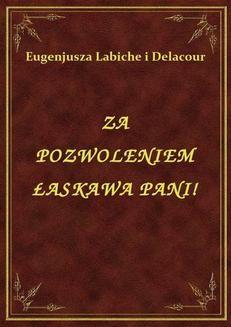 Chomikuj, ebook online Za Pozwoleniem Łaskawa Pani!. Eugenjusza Labiche
