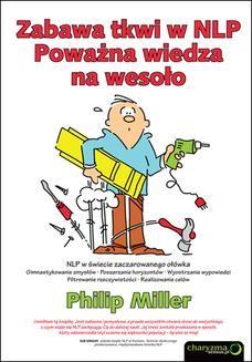 Chomikuj, pobierz ebook online Zabawa tkwi w NLP. Poważna wiedza na wesoło. Philip Miller