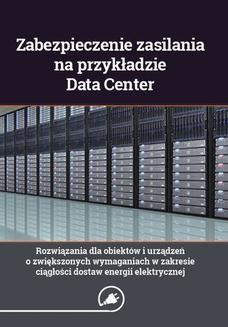 Ebook Zabezpieczenie zasilania na przykładzie Data Center. Rozwiązania dla obiektów i urządzeń o zwiększonych wymaganiach w zakresie ciągłości dostaw energii elektrycznej pdf