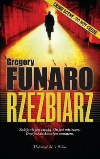 Chomikuj, ebook online Zabójcza seria: Rzeźbiarz. Gregory Funaro