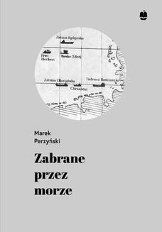 Chomikuj, ebook online Zabrane przez morze. Marek Perzyński