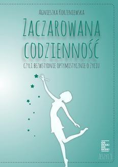 Chomikuj, ebook online Zaczarowana codzienność, czyli bezwstydnie optymistycznie o życiu. Zeszyt 3. Agnieszka Korzeniewska