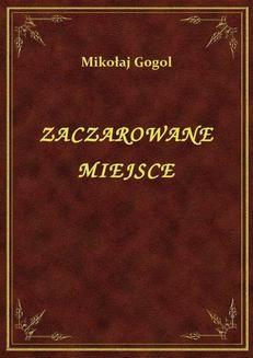 Chomikuj, pobierz ebook online Zaczarowane Miejsce. Mikołaj Gogol