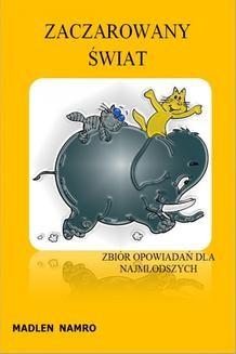 Chomikuj, ebook online Zaczarowany Świat, zbiór opowiadań dla najmłodszych. Madlen Namro