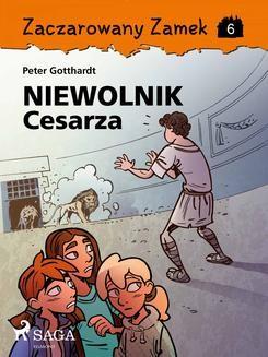 Chomikuj, ebook online Zaczarowany Zamek 6 – Niewolnik Cesarza. Peter Gotthardt null