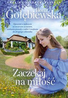 Chomikuj, pobierz ebook online Zaczekaj na miłość. Ilona Gołębiewska