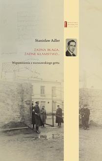 Chomikuj, ebook online Żadna blaga żadne kłamstwo … Wspomnienia z warszawskiego getta. Stanisław Adler