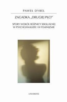 Chomikuj, ebook online Zagadka drugiej płci. Spory wokół róznicy seksualnej w psychoanalizie i feminiźmie. Dybel Paweł