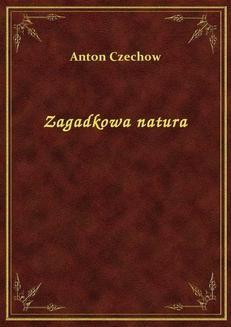 Chomikuj, ebook online Zagadkowa natura. Anton Czechow