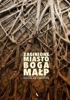 Chomikuj, ebook online Zaginione Miasto Boga Małp. Douglas Preston