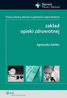 Ebook Zakład opieki zdrowotnej. Prawo ochrony zdrowia w pytaniach i odpowiedziach pdf