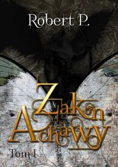 Chomikuj, pobierz ebook online Zakon Achawy. Tom 1. Robert P.