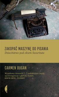 Chomikuj, pobierz ebook online Zakopać maszynę do pisania. Carmen Bugan