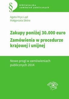 Chomikuj, ebook online Zakupy do 30 tys. euro. Zamówienia w procedurze krajowej i unijnej. Nowe progi w zamówieniach publicznych 2014. Agata Hryc-Ląd