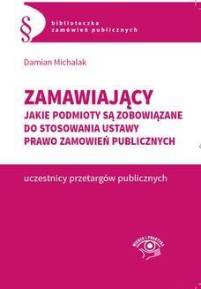 Chomikuj, ebook online Zamawiający. Jakie podmioty są zobowiązane do stosowania ustawy Prawo zamówień publicznych. Damian Michalak