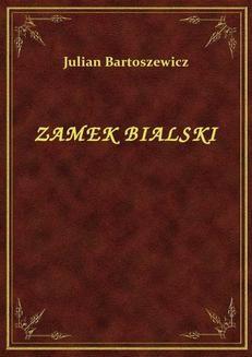 Chomikuj, ebook online Zamek Bialski. Julian Bartoszewicz