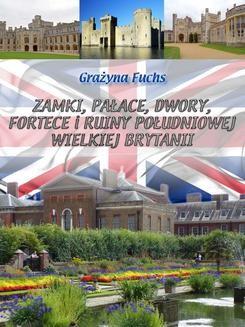 Chomikuj, ebook online Zamki, pałace, dwory, fortece i ruiny południowej Wielkiej Brytanii. Grażyna Fuchs