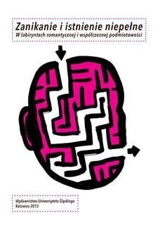 Chomikuj, ebook online Zanikanie i istnienie niepełne. W labiryntach romantycznej i współczesnej podmiotowości. red. Aleksandra Dębska-Kossakowska