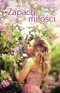 Chomikuj, ebook online Zapach miłości. Justyna Chrobak