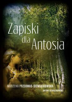 Chomikuj, ebook online Zapiski dla Antosia. Marzena Przekwas-Siemiątkowska