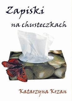 Chomikuj, ebook online Zapiski na chusteczkach. Katarzyna Krzan