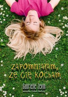 Chomikuj, ebook online Zapomniałam, że Cię kocham. Gabrielle Zevin