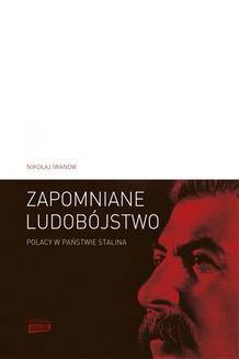 Chomikuj, ebook online Zapomniane ludobójstwo. Polacy w Państwie Stalina. Nikołaj Iwanow