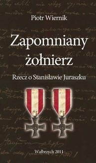 Chomikuj, ebook online Zapomniany żołnierz. Rzecz o Stanisławie Juraszku. Piotr Wiernik