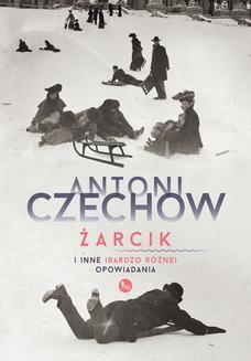 Chomikuj, ebook online Żarcik i inne (bardzo różne) opowiadania. Antoni Czechow