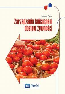 Chomikuj, ebook online Zarządzanie łańcuchem dostaw żywności. Samir Dani