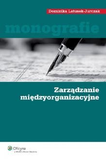 Chomikuj, ebook online Zarządzanie międzyorganizacyjne. Dominika Latusek-Jarczak