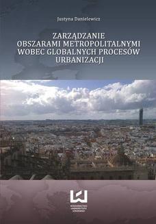 Chomikuj, ebook online Zarządzanie obszarami metropolitalnymi wobec globalnych procesów urbanizacji. Justyna Danielewicz