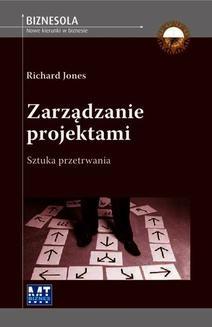 Chomikuj, ebook online Zarządzanie projektami. Sztuka przetrwania. Richard Jones