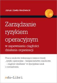 Chomikuj, ebook online Zarządzanie ryzykiem operacyjnym w zapewnianiu ciągłości działania organizacji. Janusz Zawiła-Niedźwiecki