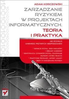 Chomikuj, ebook online Zarządzanie ryzykiem w projektach informatycznych. Teoria i praktyka. Adam Korczowski
