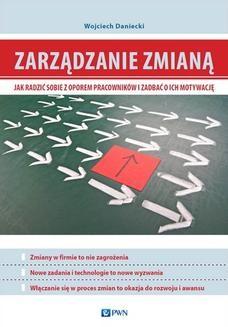 Chomikuj, ebook online Zarządzanie zmianą. Jak radzić sobie z oporem pracowników i zadbać o ich motywację. Wojciech Daniecki
