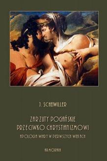 Ebook Zarzuty pogańskie przeciwko chrystianizmowi. Apologia wiary w pierwszych wiekach pdf