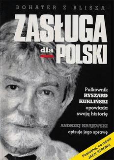 Chomikuj, ebook online Zasługa dla Polski. Pułkownik Ryszard Kukliński opowiada swoją historię. Andrzej Krajewski