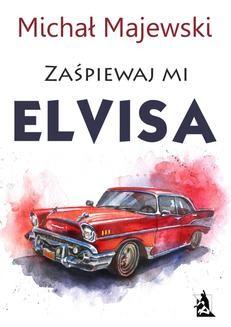 Chomikuj, ebook online Zaśpiewaj mi Elvisa. Michał Majewski