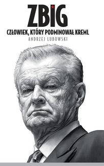 Ebook Zbig. Człowiek, który podminował Kreml pdf