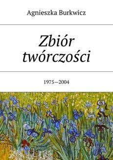 Chomikuj, ebook online Zbiór twórczości. Agnieszka Burkwicz