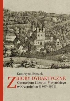 Chomikuj, ebook online Zbiory dydaktyczne Gimnazjum i Liceum Wołyńskiego w Krzemieńcu (1805-1833). Katarzyna Buczek