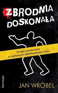 Chomikuj, ebook online Zbrodnia doskonała. Jan Wróbel