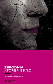Chomikuj, ebook online Zbrodnia, której nie było. Andrzej Selerowicz