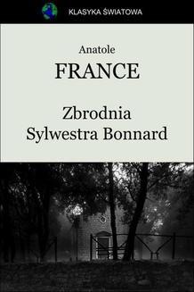Chomikuj, pobierz ebook online Zbrodnia Sylwestra Bonnard. Anatole France