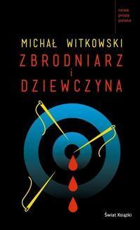 Chomikuj, ebook online Zbrodniarz i dziewczyna. Michał Witkowski