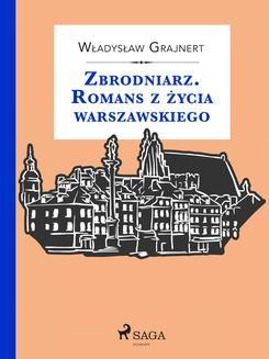 Chomikuj, ebook online Zbrodniarz. Romans z życia warszawskiego. Władysław Grajnert null