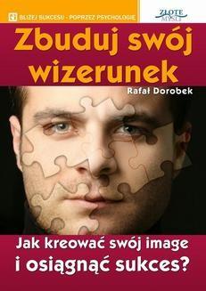 Chomikuj, ebook online Zbuduj swój wizerunek. Rafał Dorobek